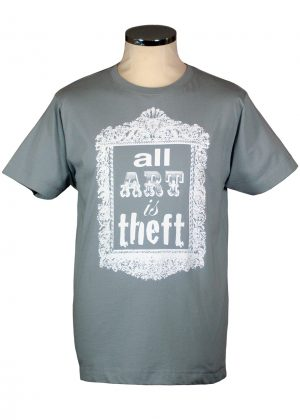 All Art is Theft t shirt